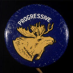 A 1912 campaign button for Teddy Roosevelt's Bull Moose Party.