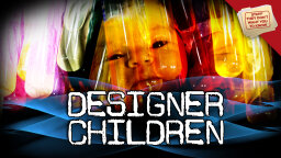 Stuff They Don't Want You to Know: Should we customize children?