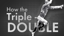 How the Triple-Double Works
